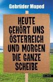 Heute gehört uns Österreich und morgen die ganze Scheibe (eBook, ePUB)