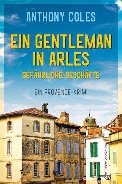 Ein Gentleman in Arles - Gefährliche Geschäfte / Peter Smith Bd.2 (eBook, ePUB) - Coles, Anthony