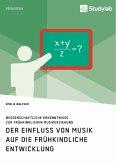 Der Einfluss von Musik auf die frühkindliche Entwicklung. Wissenschaftliche Erkenntnisse zur frühkindlichen Musikerziehung (eBook, PDF)