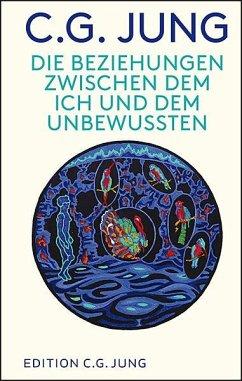 Die Beziehungen zwischen dem Ich und dem Unbewussten - Jung, Carl G.