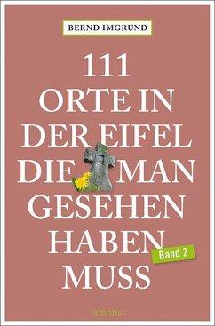 111 Orte in der Eifel, die man gesehen haben muss, Band 02 - Imgrund, Bernd