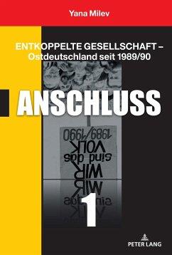 Entkoppelte Gesellschaft - Ostdeutschland seit 1989/90 - Milev, Yana