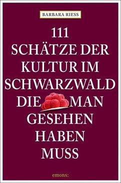 111 Schätze der Kultur im Schwarzwald, die man gesehen haben muss - Rieß, Barbara