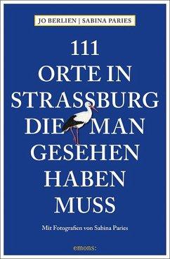 111 Orte in Straßburg, die man gesehen haben muss - Berlien, Jo