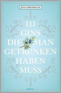 111 Gins, die man getrunken haben muss - Dreisbach, Jens
