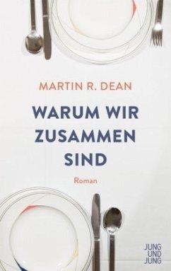Warum wir zusammen sind - Dean, Martin R.