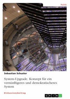 System-Upgrade. Konzept für ein vernünftigeres und demokratischeres System (eBook, PDF)