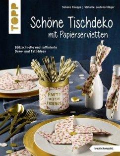 Schöne Tischdeko mit Papierservietten (kreativ.kompakt) - Lautenschläger, Stefanie; Knappe, Simone