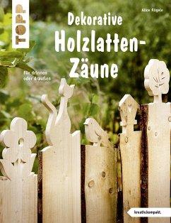 Dekorative Holzlatten-Zäune (kreativ.kompakt) - Rögele, Alice