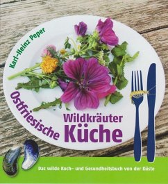 Ostfriesische Wildkräuterküche - Peper, Karl-Heinz