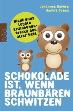 Schokolade ist, wenn Braunbären schwitzen - Hayers, Johannes; Gomez, Sophia