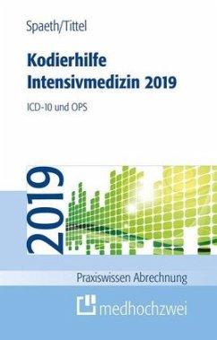 Kodierhilfe Intensivmedizin 2019 - Spaeth, Christoph; Tittel, Claudia