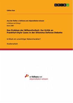 Das Problem der Willensfreiheit. Zur Kritik an Frankfurt-Style Cases in der Dilemma Defense Debatte (eBook, PDF)
