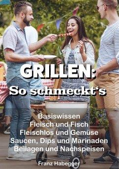 GRILLEN: So schmeckt's (eBook, ePUB) - Habegger, Franz