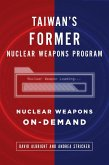 Taiwan's Former Nuclear Weapons Program: Nuclear Weapons On-Demand (eBook, ePUB)
