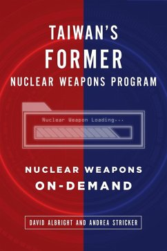 Taiwan´s Former Nuclear Weapons Program: Nuclear Weapons On-Demand (eBook, ePUB)