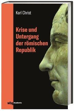 Krise und Untergang der römischen Republik - Christ, Karl