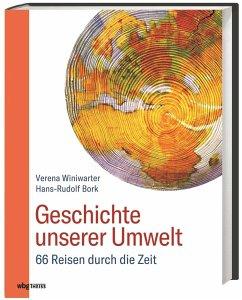 Geschichte unserer Umwelt - Bork, Hans-Rudolf; Winiwarter, Verena