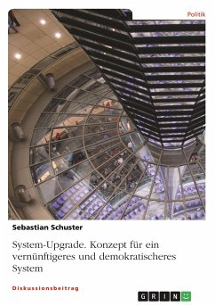 System-Upgrade. Konzept für ein vernünftigeres und demokratischeres System - Schuster, Sebastian
