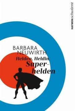 Helden. Heldin. Superhelden - Neuwirth, Barbara