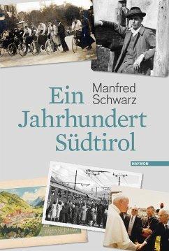 Ein Jahrhundert Südtirol - Schwarz, Manfred