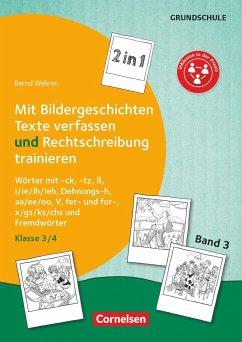 Band 3: Klasse 3/4 - 2 in 1: Mit Bildergeschichten Texte verfassen und Rechtschreibung trainieren - Wehren, Bernd