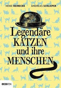 Legendäre Katzen und ihre Menschen - Reinecke, Heike; Schlieper, Andreas