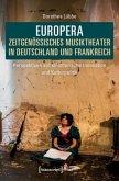 Europera. Zeitgenössisches Musiktheater in Deutschland und Frankreich