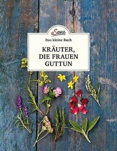 Das kleine Buch: Kräuter, die Frauen guttun - Schnetzer, Michaela