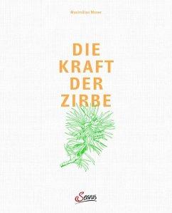 Die Kraft der Zirbe - Moser, Maximilian