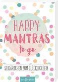 Happy Mantras to go - 50 Kärtchen zum Glücklichsein