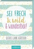 Sei frech & wild & wunderbar! - 50 Gute-Laune-Kärtchen