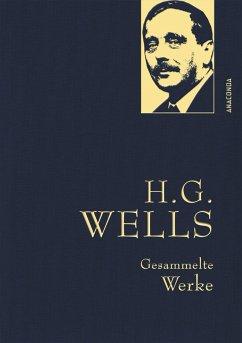H.G. Wells - Gesammelte Werke (Die Zeitmaschine - Die Insel des Dr. Moreau - Der Krieg der Welten - Befreite Welt) - Wells, H. G.