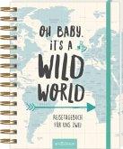 Oh Baby, it's a wild world - Reisetagebuch / Erinnerungsbuch an eine schöne Reise - originelles Geschenk zur Hochzeit