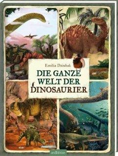 Die ganze Welt der Dinosaurier - Dziubak, Emilia