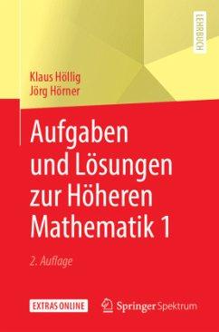 Aufgaben und Lösungen zur Höheren Mathematik 1 - Höllig, Klaus;Hörner, Jörg