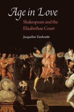 Age in Love: Shakespeare and the Elizabethan Court - Vanhoutte, Jacqueline