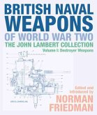 British Naval Weapons of World War Two: The John Lambert Collection Volume 1: Destroyer Weapons