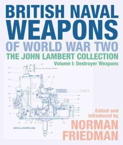 British Naval Weapons of World War Two: The John Lambert Collection Volume 1: Destroyer Weapons - Friedman, Norman