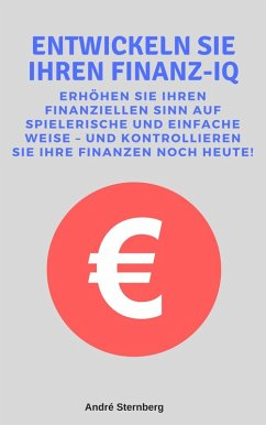 Entwickeln Sie Ihren Finanz-IQ (eBook, ePUB) - Sternberg, Andre