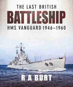 The Last British Battleship: HMS Vanguard 1946-1960 - A, Burt, R