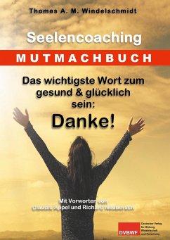 Das wichtigste Wort zum gesund & glücklich sein: Danke! - Windelschmidt, Thomas A. M.