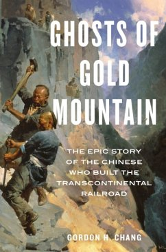 Ghosts of Gold Mountain: The Epic Story of the Chinese Who Built the Transcontinental Railroad - Gordon H. Chang, Chang