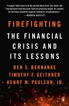 Firefighting - Bernanke, Ben S.; Geithner, Timothy F.; Paulson, Henry M.