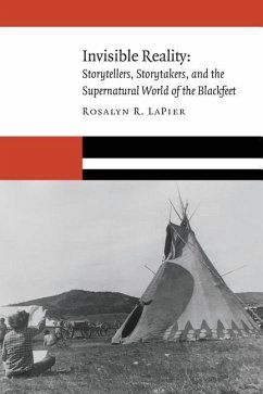 Invisible Reality: Storytellers, Storytakers, and the Supernatural World of the Blackfeet - LaPier, Rosalyn R.