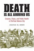 Death Is All Around Us: Corpses, Chaos, and Public Health in Porfirian Mexico City