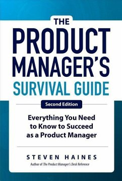 The Product Manager's Survival Guide, Second Edition: Everything You Need to Know to Succeed as a Product Manager - Haines, Steven