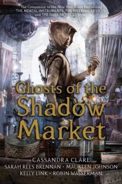 Ghosts of the Shadow Market - Clare, Cassandra; Rees Brennan, Sarah; Johnson, Maureen; Link, Kelly; Wasserman, Robin