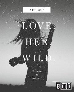 Love - Her - Wild Gedichte und Notizen (eBook, ePUB) - Atticus