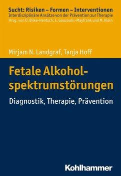 Fetale Alkoholspektrumstörungen (eBook, ePUB) - Landgraf, Mirjam N.; Hoff, Tanja